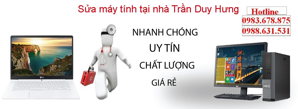 Dịch vụ sửa máy tính tại nhà Trần Duy Hưng uy tín, chất lượng cao
